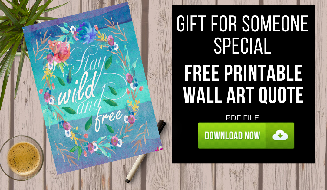 "Free Printable Wall Art Quote ""Stay Wild and Free"""